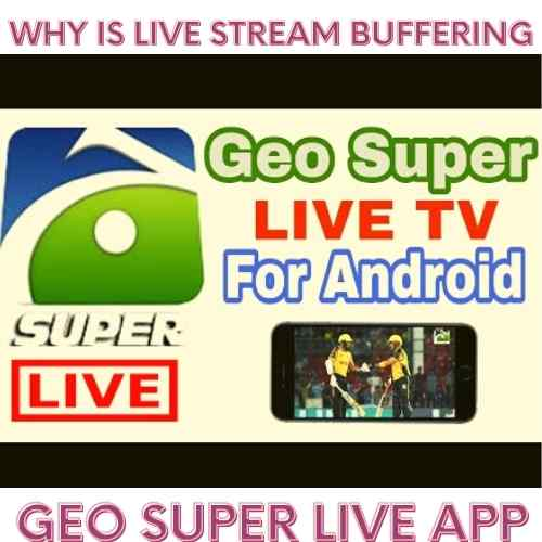 Why is live stream buffering in Geo Super Live App